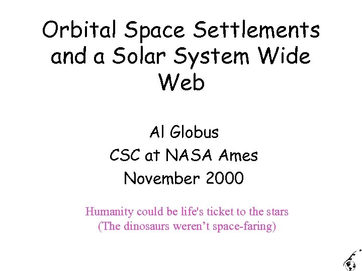 Orbital Space Settlements and a Solar System Wide Web Al Globus CSC at NASA