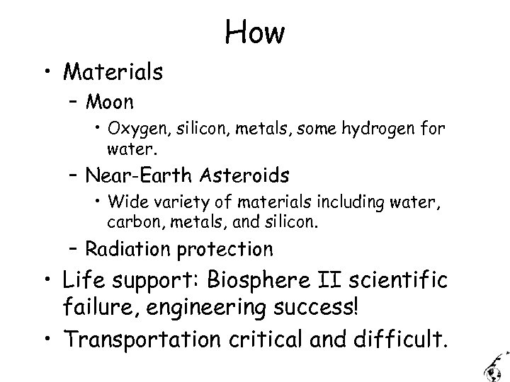 How • Materials – Moon • Oxygen, silicon, metals, some hydrogen for water. –