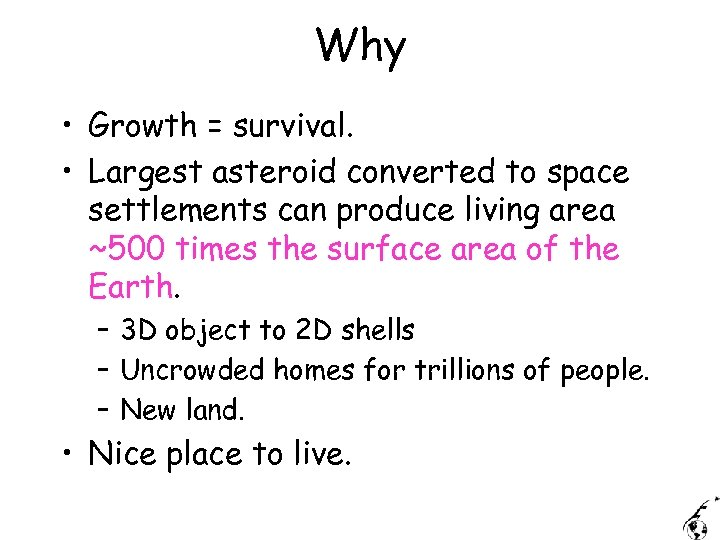 Why • Growth = survival. • Largest asteroid converted to space settlements can produce