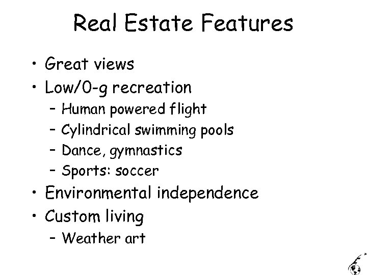 Real Estate Features • Great views • Low/0 -g recreation – – Human powered