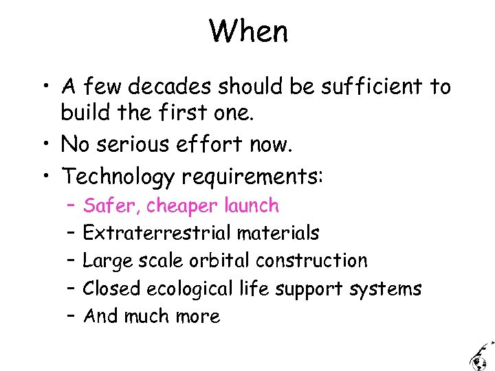 When • A few decades should be sufficient to build the first one. •