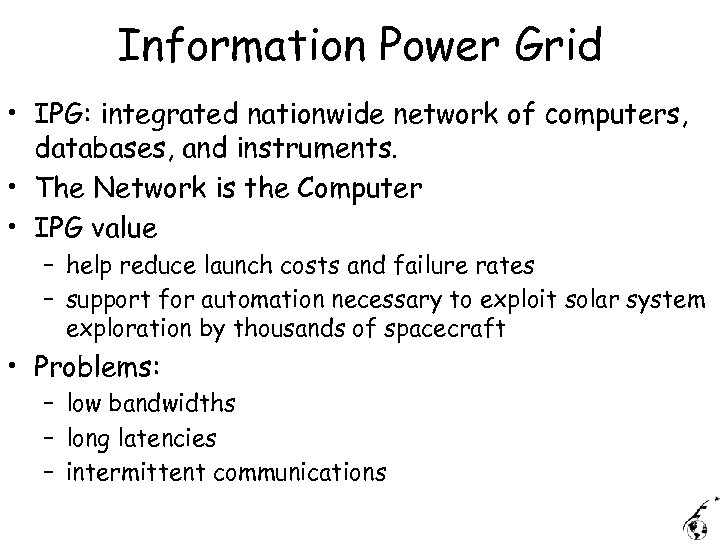 Information Power Grid • IPG: integrated nationwide network of computers, databases, and instruments. •