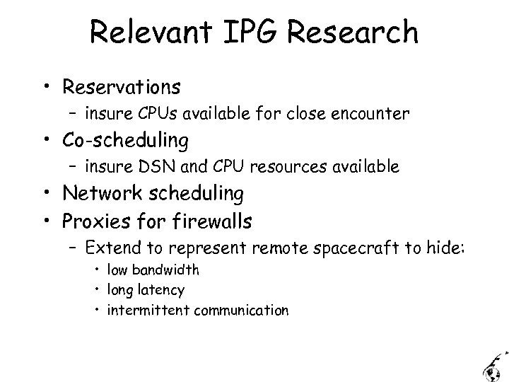 Relevant IPG Research • Reservations – insure CPUs available for close encounter • Co-scheduling