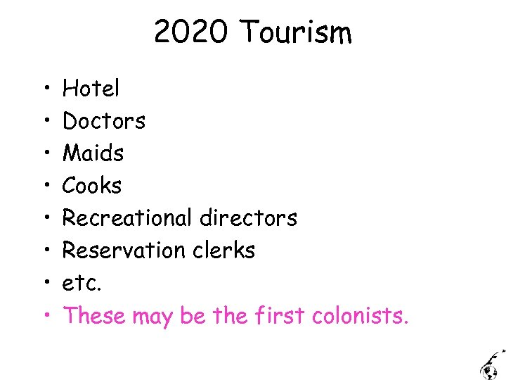 2020 Tourism • • Hotel Doctors Maids Cooks Recreational directors Reservation clerks etc. These