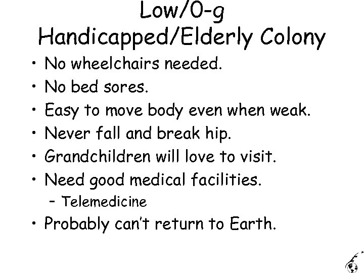 Low/0 -g Handicapped/Elderly Colony • • • No wheelchairs needed. No bed sores. Easy