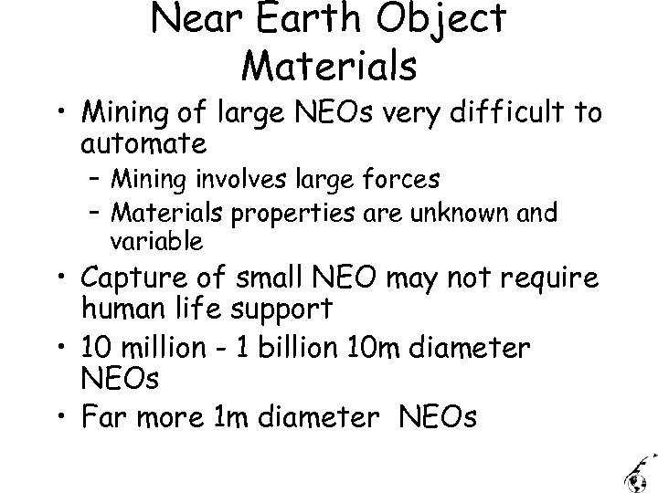 Near Earth Object Materials • Mining of large NEOs very difficult to automate –