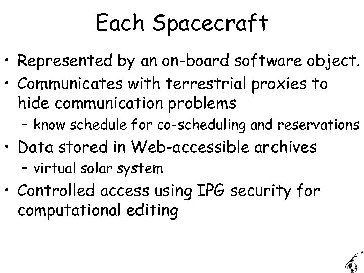 Each Spacecraft • Represented by an on-board software object. • Communicates with terrestrial proxies