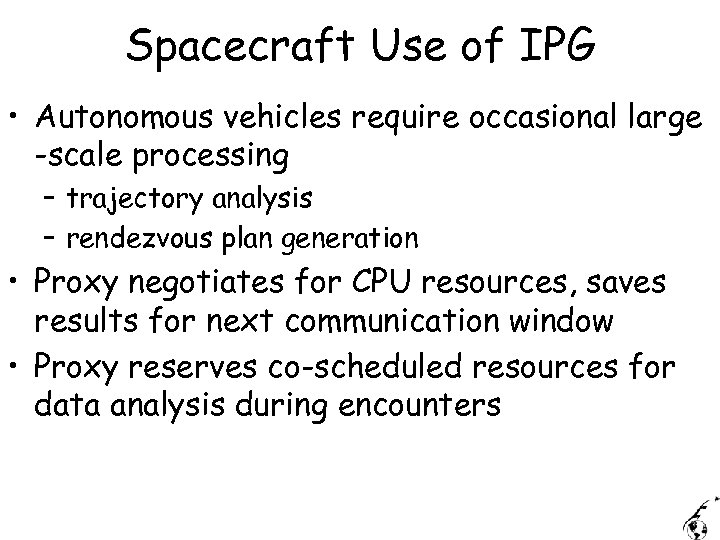 Spacecraft Use of IPG • Autonomous vehicles require occasional large -scale processing – trajectory