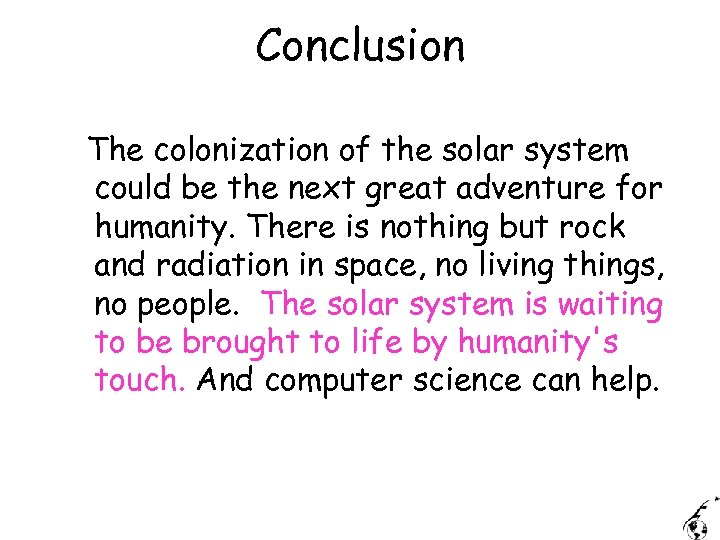 Conclusion The colonization of the solar system could be the next great adventure for