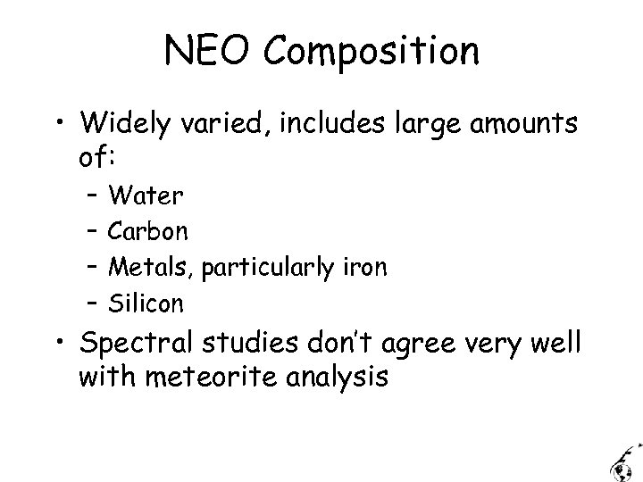 NEO Composition • Widely varied, includes large amounts of: – – Water Carbon Metals,