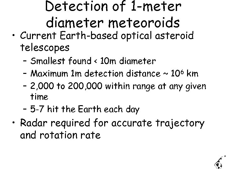 Detection of 1 -meter diameter meteoroids • Current Earth-based optical asteroid telescopes – Smallest