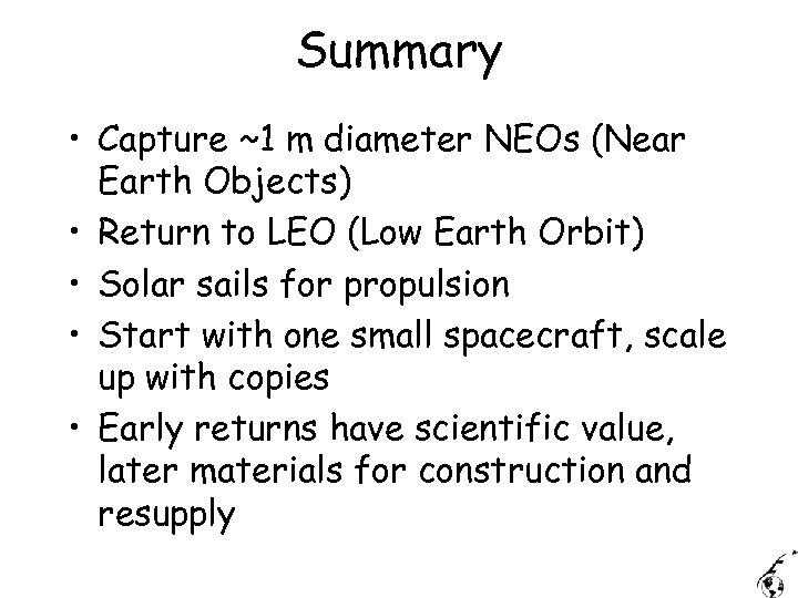 Summary • Capture ~1 m diameter NEOs (Near Earth Objects) • Return to LEO