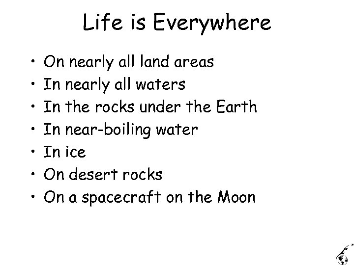 Life is Everywhere • • On nearly all land areas In nearly all waters