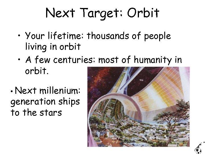 Next Target: Orbit • Your lifetime: thousands of people living in orbit • A