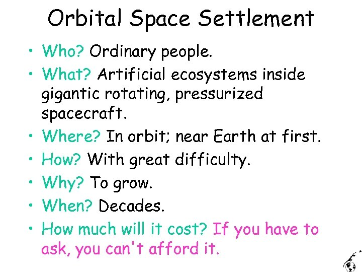 Orbital Space Settlement • Who? Ordinary people. • What? Artificial ecosystems inside gigantic rotating,