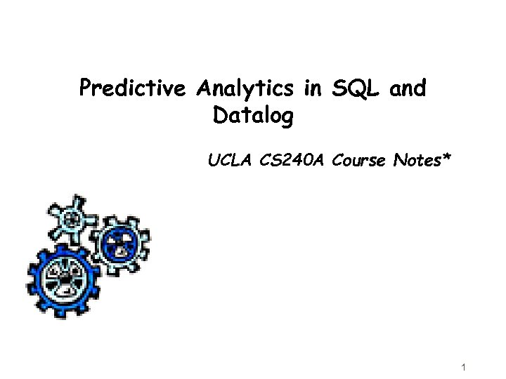 Predictive Analytics in SQL and Datalog UCLA CS 240 A Course Notes* 1