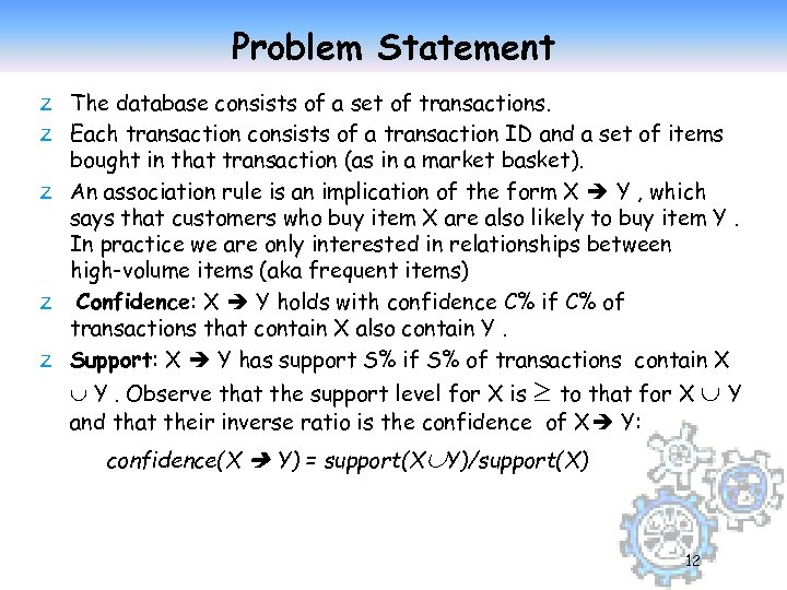 Problem Statement z The database consists of a set of transactions. z Each transaction