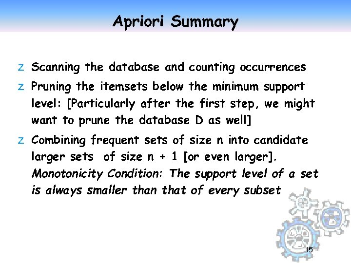 Apriori Summary z Scanning the database and counting occurrences z Pruning the itemsets below