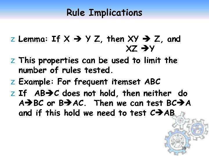 Rule Implications z Lemma: If X Y Z, then XY Z, and XZ Y