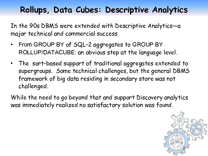 Rollups, Data Cubes: Descriptive Analytics In the 90 s DBMS were extended with Descriptive