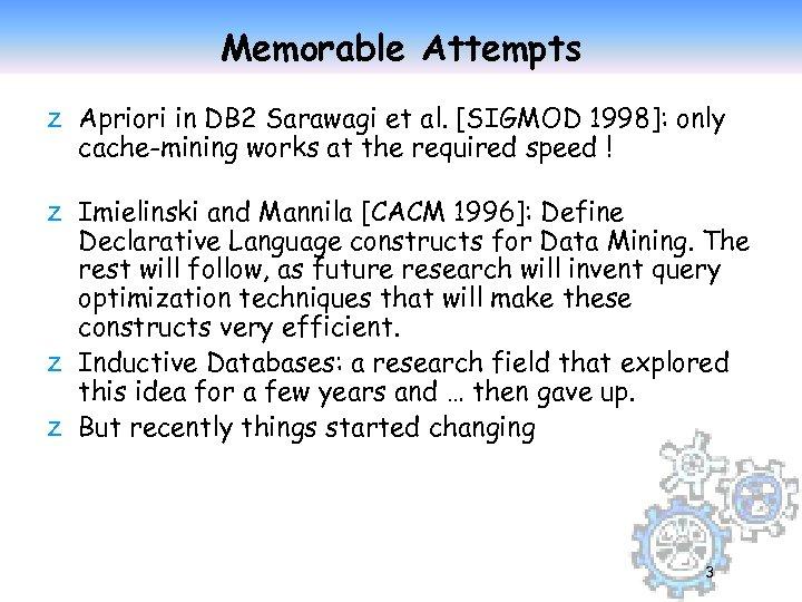 Memorable Attempts z Apriori in DB 2 Sarawagi et al. [SIGMOD 1998]: only cache-mining
