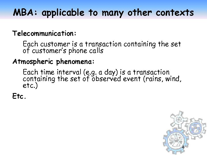 MBA: applicable to many other contexts Telecommunication: Each customer is a transaction containing the