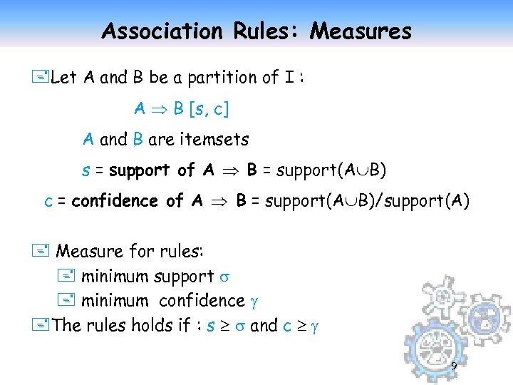 Association Rules: Measures +Let A and B be a partition of I : A