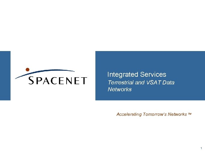 Integrated Services Terrestrial and VSAT Data Networks Accelerating Tomorrow's Networks TM 1