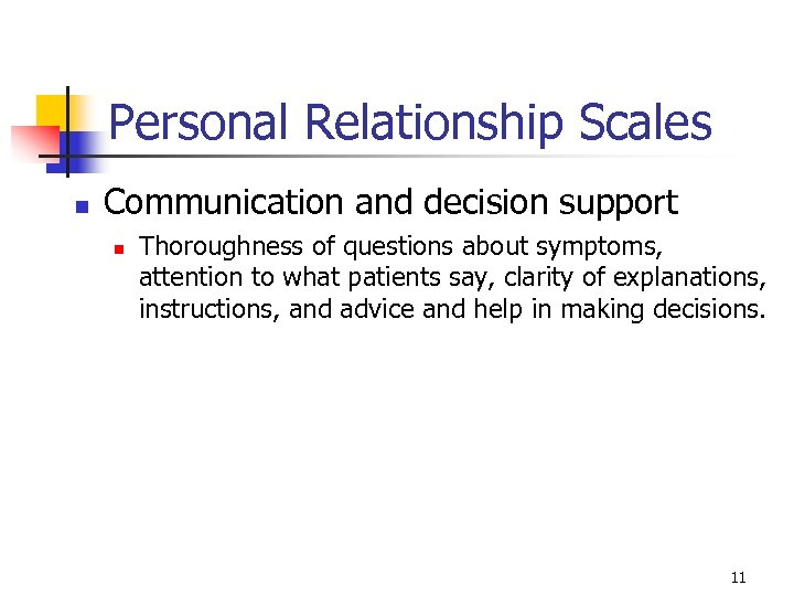 Personal Relationship Scales n Communication and decision support n Thoroughness of questions about symptoms,