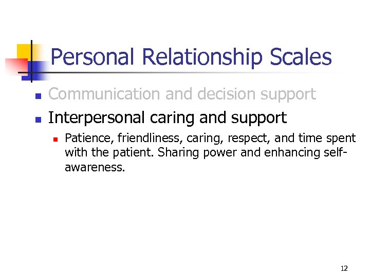 Personal Relationship Scales n n Communication and decision support Interpersonal caring and support n