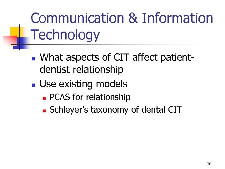 Communication & Information Technology n n What aspects of CIT affect patientdentist relationship Use