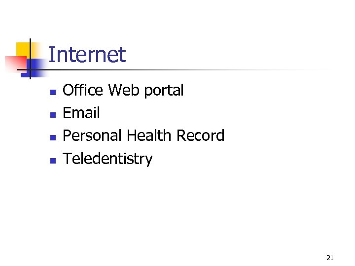 Internet n n Office Web portal Email Personal Health Record Teledentistry 21