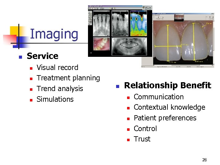 Imaging n Service n n Visual record Treatment planning Trend analysis Simulations n Relationship