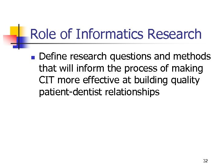 Role of Informatics Research n Define research questions and methods that will inform the