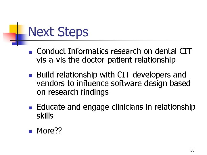Next Steps n n Conduct Informatics research on dental CIT vis-a-vis the doctor-patient relationship