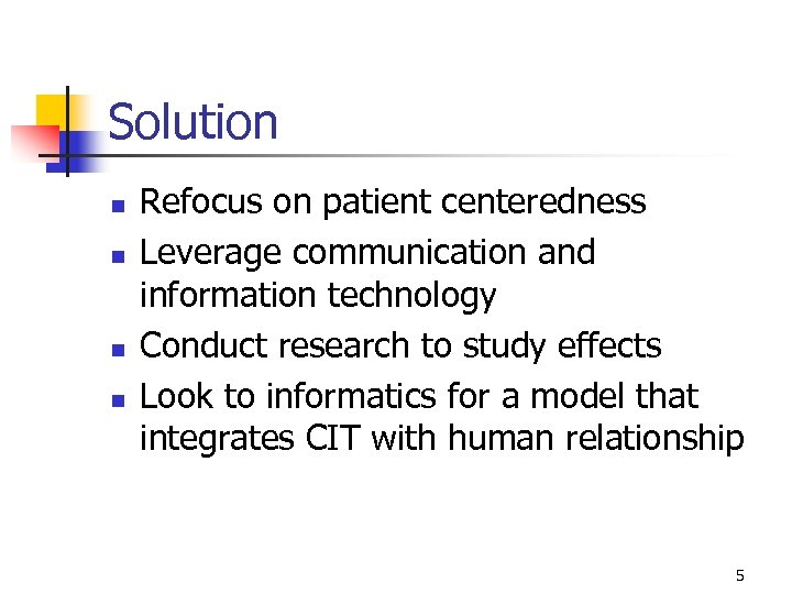 Solution n n Refocus on patient centeredness Leverage communication and information technology Conduct research