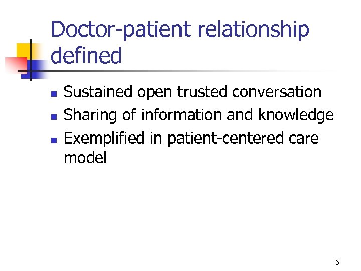 Doctor-patient relationship defined n n n Sustained open trusted conversation Sharing of information and