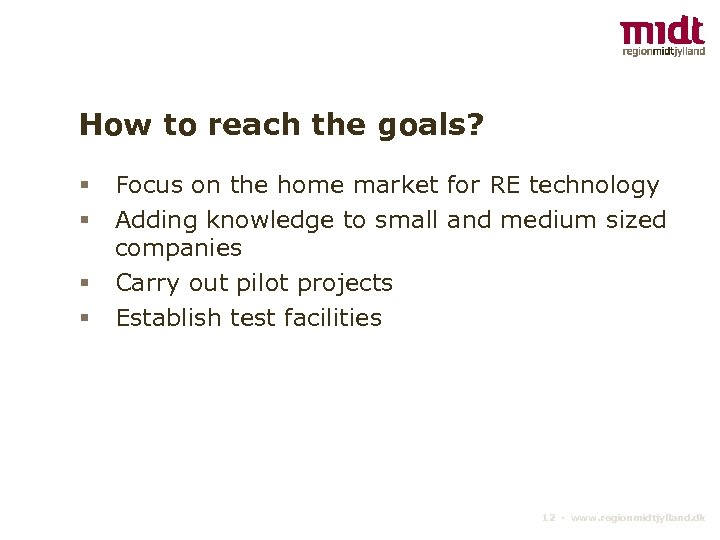 How to reach the goals? § § Focus on the home market for RE