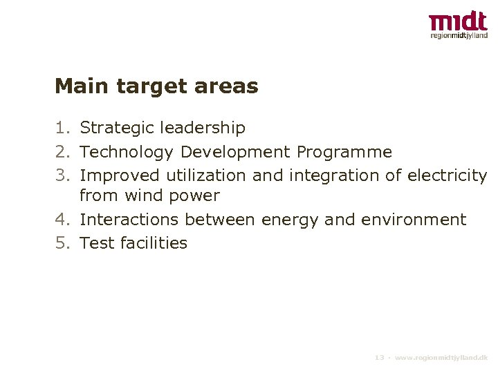 Main target areas 1. Strategic leadership 2. Technology Development Programme 3. Improved utilization and