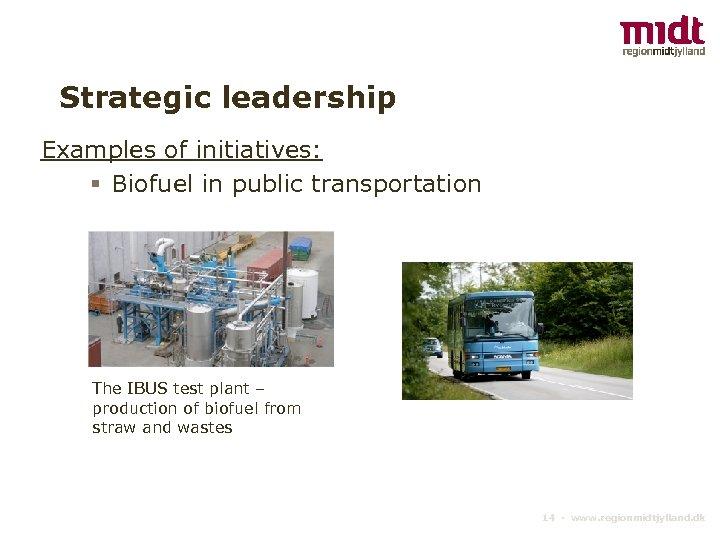 Strategic leadership Examples of initiatives: § Biofuel in public transportation The IBUS test plant