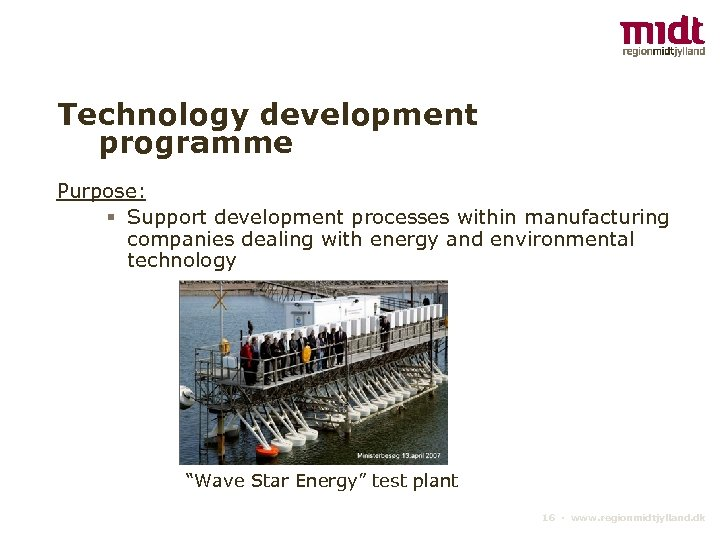 Technology development programme Purpose: § Support development processes within manufacturing companies dealing with energy