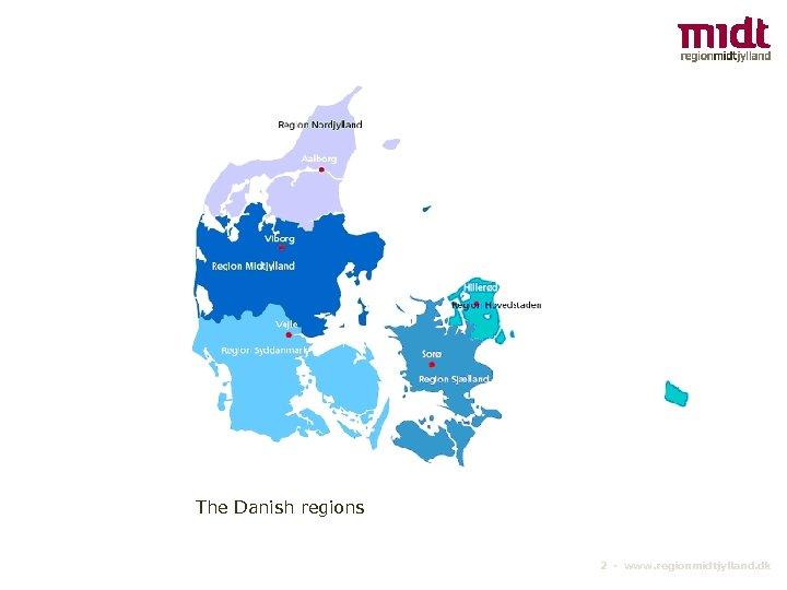 The Danish regions 2 ▪ www. regionmidtjylland. dk