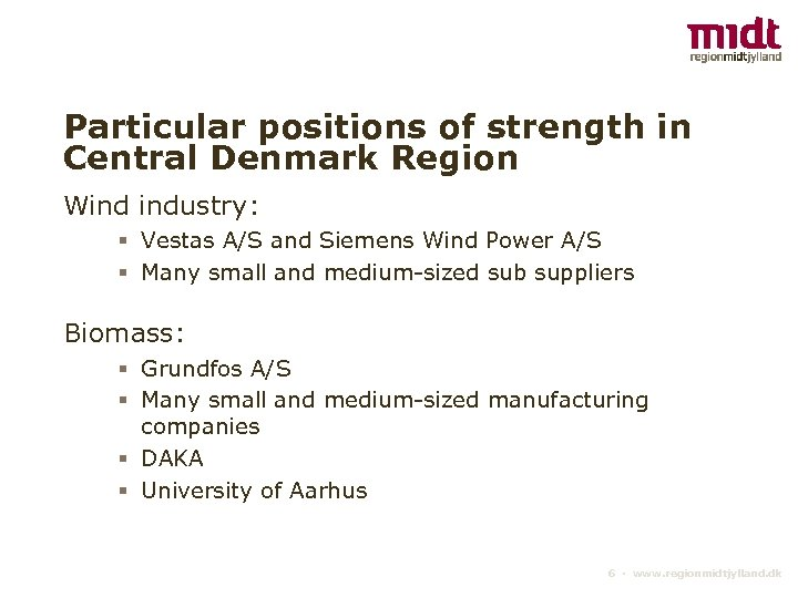 Particular positions of strength in Central Denmark Region Wind industry: § Vestas A/S and