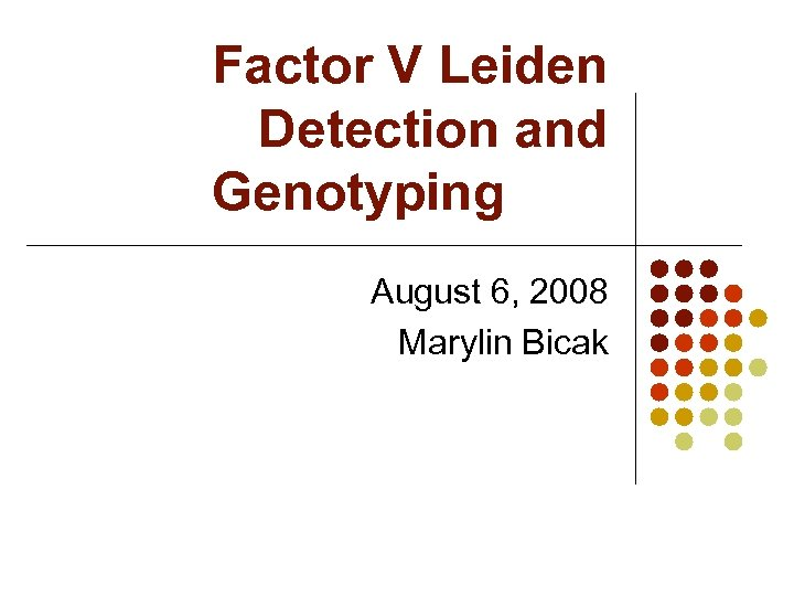 Factor V Leiden Detection and Genotyping August 6, 2008 Marylin Bicak
