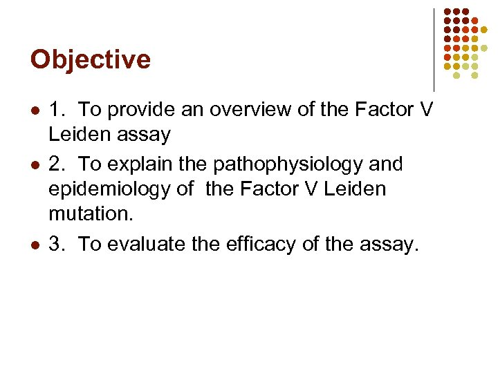 Objective l l l 1. To provide an overview of the Factor V Leiden