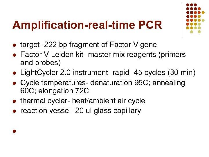 Amplification-real-time PCR l l l l target- 222 bp fragment of Factor V gene
