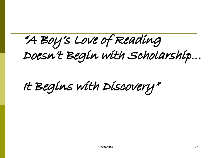 """A Boy's Love of Reading Doesn't Begin with Scholarship… It Begins with Discovery"" Brozo"