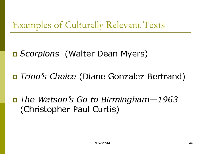 Examples of Culturally Relevant Texts p Scorpions (Walter Dean Myers) p Trino's Choice (Diane