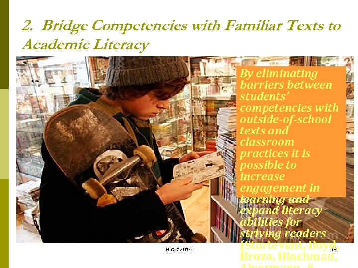 2. Bridge Competencies with Familiar Texts to Academic Literacy Brozo 2014 By eliminating barriers