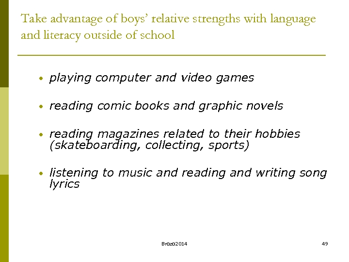 Take advantage of boys' relative strengths with language and literacy outside of school •